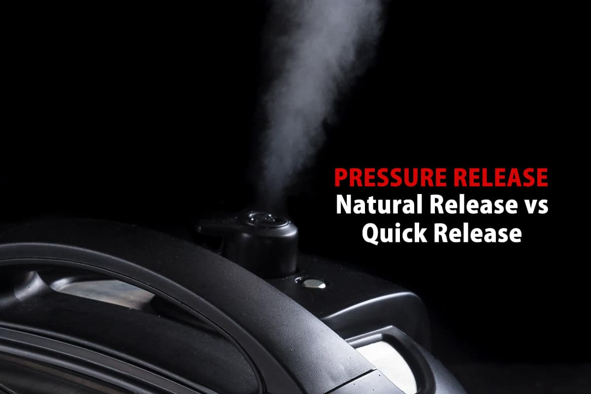 How To Pressure Release: Natural Release vs  Quick Release